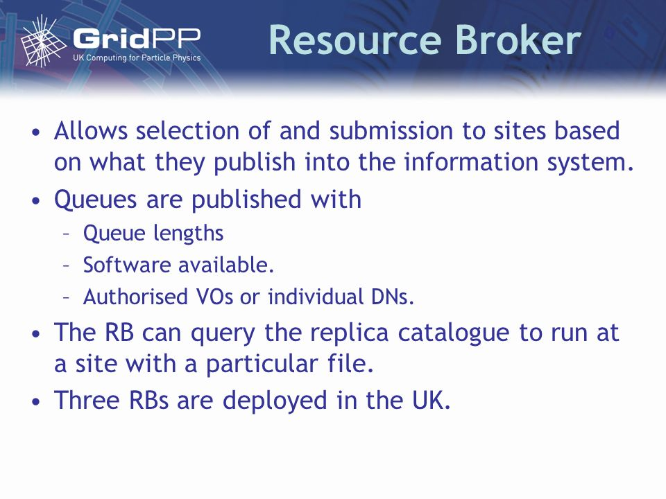 Resource Broker Allows selection of and submission to sites based on what they publish into the information system.