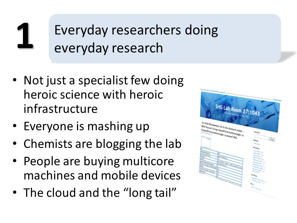 Everyday researchers doing everyday research Not just a specialist few doing heroic science with heroic infrastructure Everyone is mashing up Chemists are blogging the lab People are buying multicore machines and mobile devices The cloud and the long tail 1