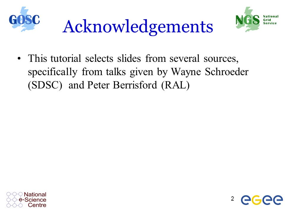 2 Acknowledgements This tutorial selects slides from several sources, specifically from talks given by Wayne Schroeder (SDSC) and Peter Berrisford (RAL)
