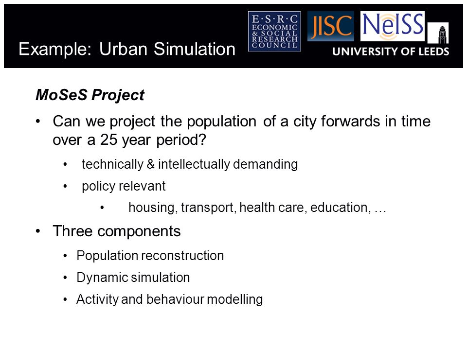Example: Urban Simulation MoSeS Project Can we project the population of a city forwards in time over a 25 year period.