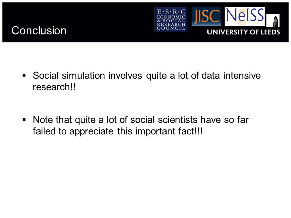 Conclusion Social simulation involves quite a lot of data intensive research!.