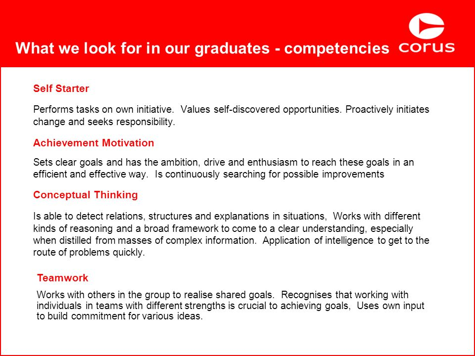 What we look for in our graduates - competencies Self Starter Performs tasks on own initiative.