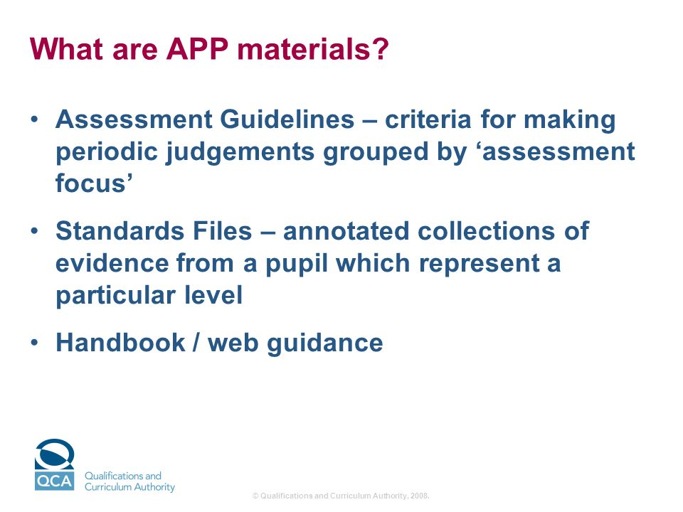 © Qualifications and Curriculum Authority, 2008. What are APP materials.