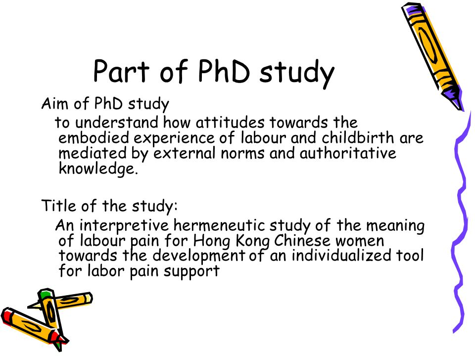 Part of PhD study Aim of PhD study to understand how attitudes towards the embodied experience of labour and childbirth are mediated by external norms and authoritative knowledge.
