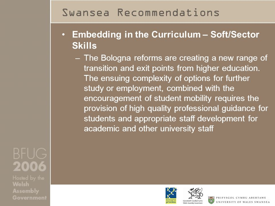 Swansea Recommendations Embedding in the Curriculum – Soft/Sector Skills –The Bologna reforms are creating a new range of transition and exit points from higher education.