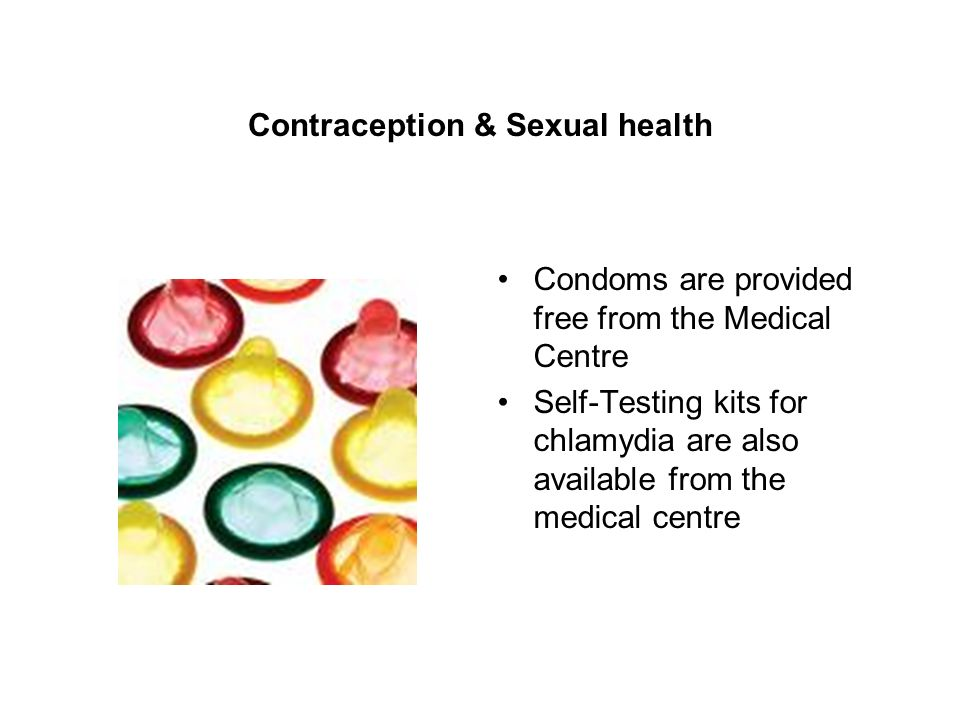 Contraception & Sexual health Condoms are provided free from the Medical Centre Self-Testing kits for chlamydia are also available from the medical centre