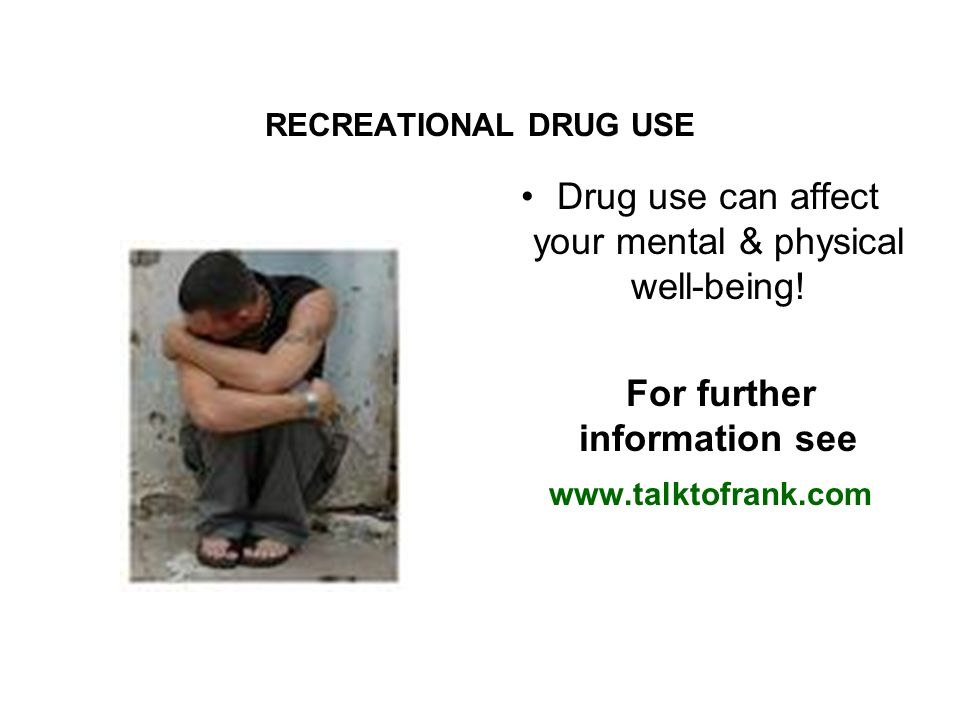 RECREATIONAL DRUG USE Drug use can affect your mental & physical well-being.