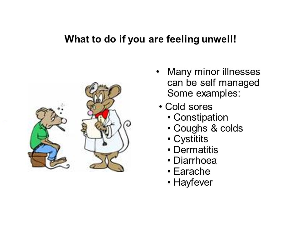 What to do if you are feeling unwell.