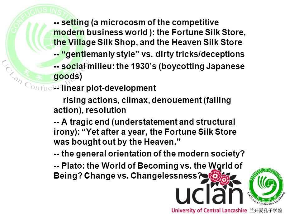 -- setting (a microcosm of the competitive modern business world ): the Fortune Silk Store, the Village Silk Shop, and the Heaven Silk Store -- gentlemanly style vs.