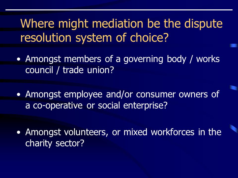 Where might mediation be the dispute resolution system of choice.