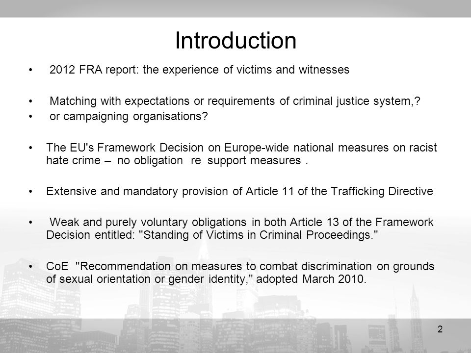 2 Introduction 2012 FRA report: the experience of victims and witnesses Matching with expectations or requirements of criminal justice system,.