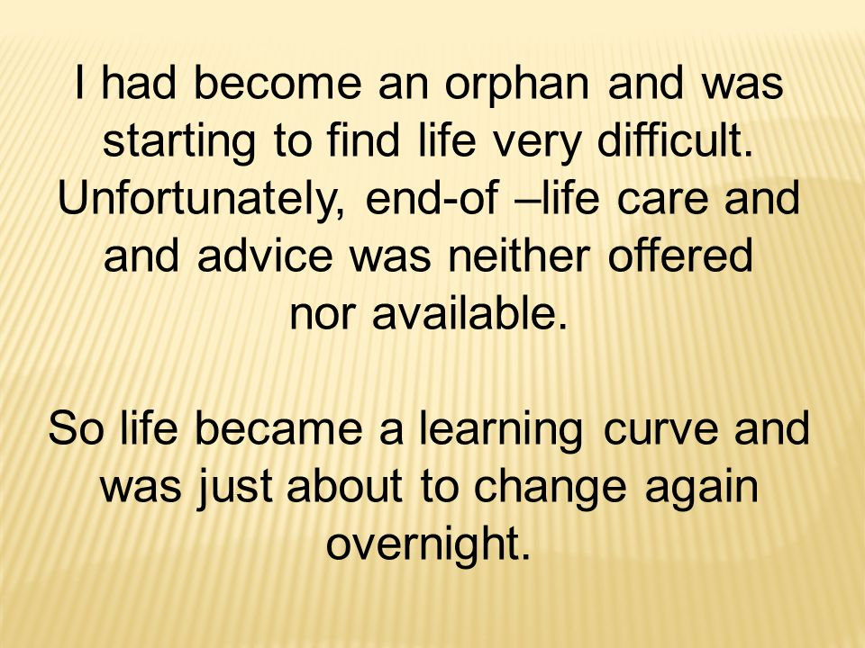 I had become an orphan and was starting to find life very difficult.