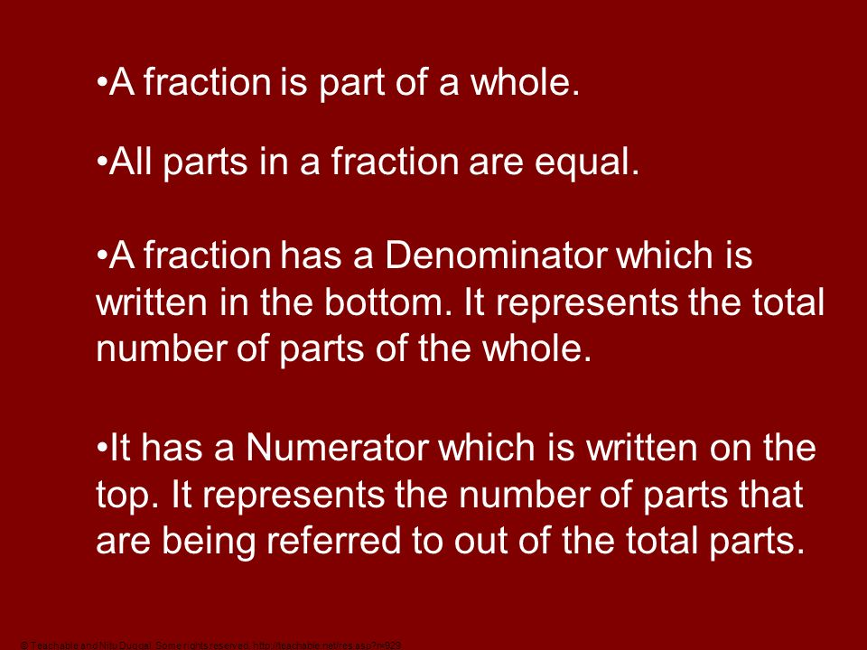 A fraction is part of a whole. All parts in a fraction are equal.