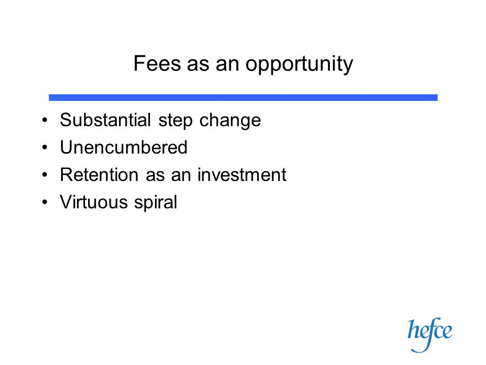 Fees as an opportunity Substantial step change Unencumbered Retention as an investment Virtuous spiral