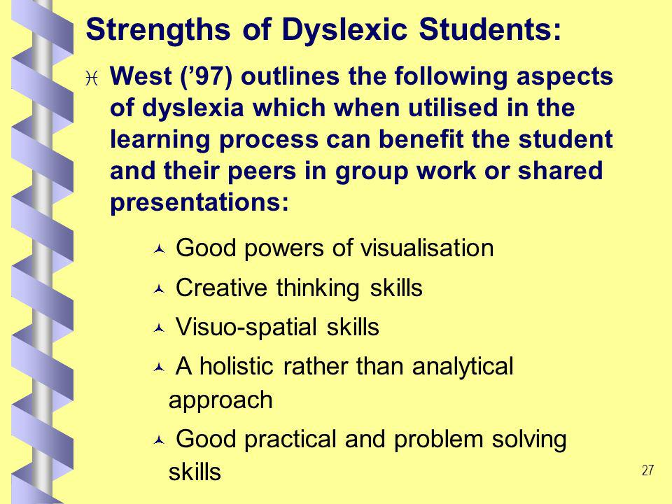 26 Issues for students with dyslexia embarking on traditional field work activities: visual perceptual difficulties with poorly photocopied material, particularly black print on white background remembering field trip arrangements group work recording data and making mathematical calculations.