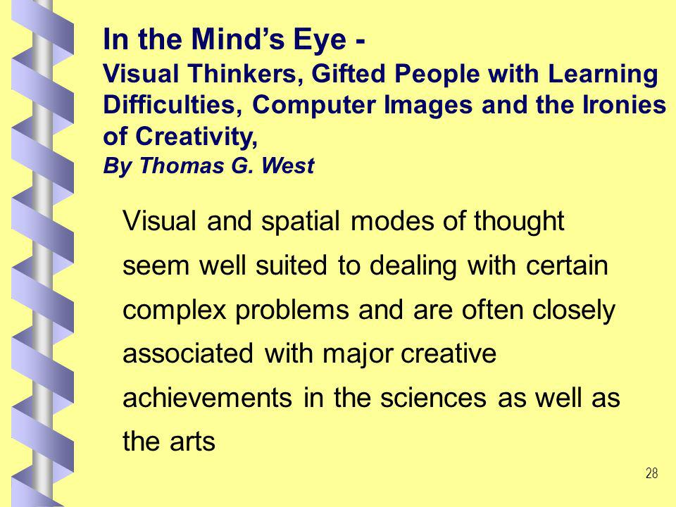 27 Strengths of Dyslexic Students: i West (97) outlines the following aspects of dyslexia which when utilised in the learning process can benefit the student and their peers in group work or shared presentations: © Good powers of visualisation © Creative thinking skills © Visuo-spatial skills © A holistic rather than analytical approach © Good practical and problem solving skills ©
