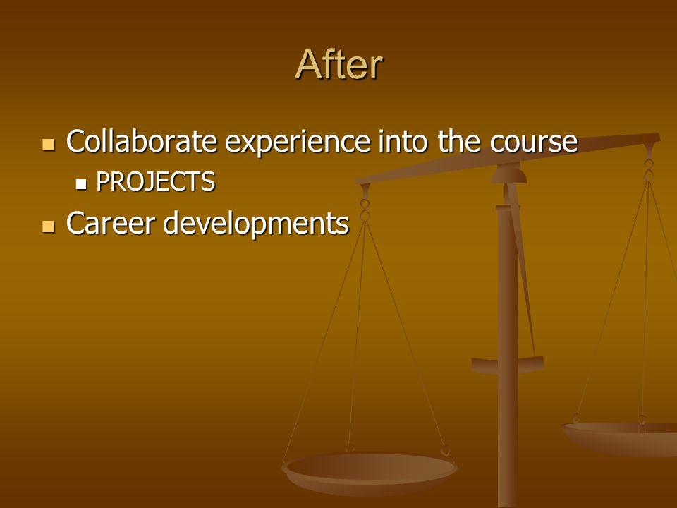After Collaborate experience into the course Collaborate experience into the course PROJECTS PROJECTS Career developments Career developments
