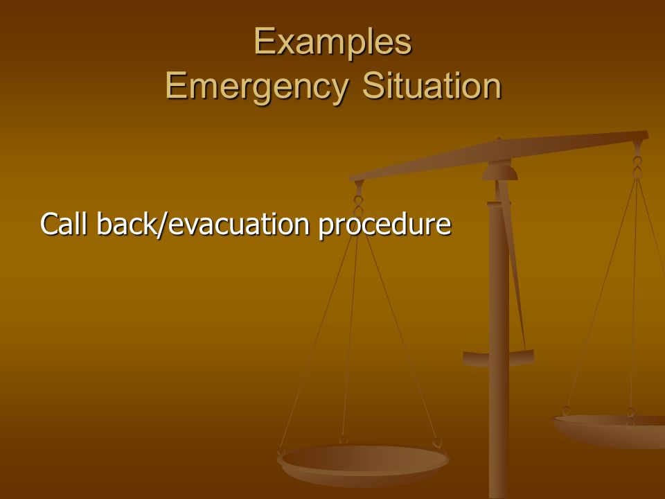 Examples Emergency Situation Call back/evacuation procedure
