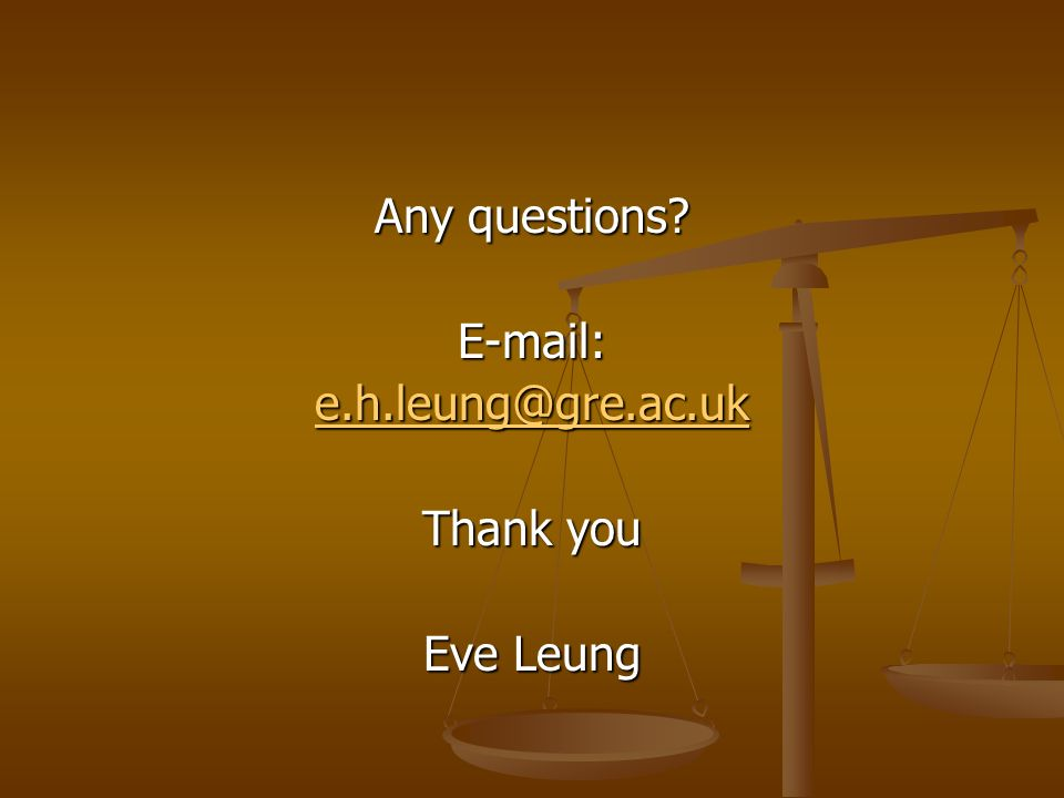 Any questions E-mail: e.h.leung@gre.ac.uk Thank you Eve Leung