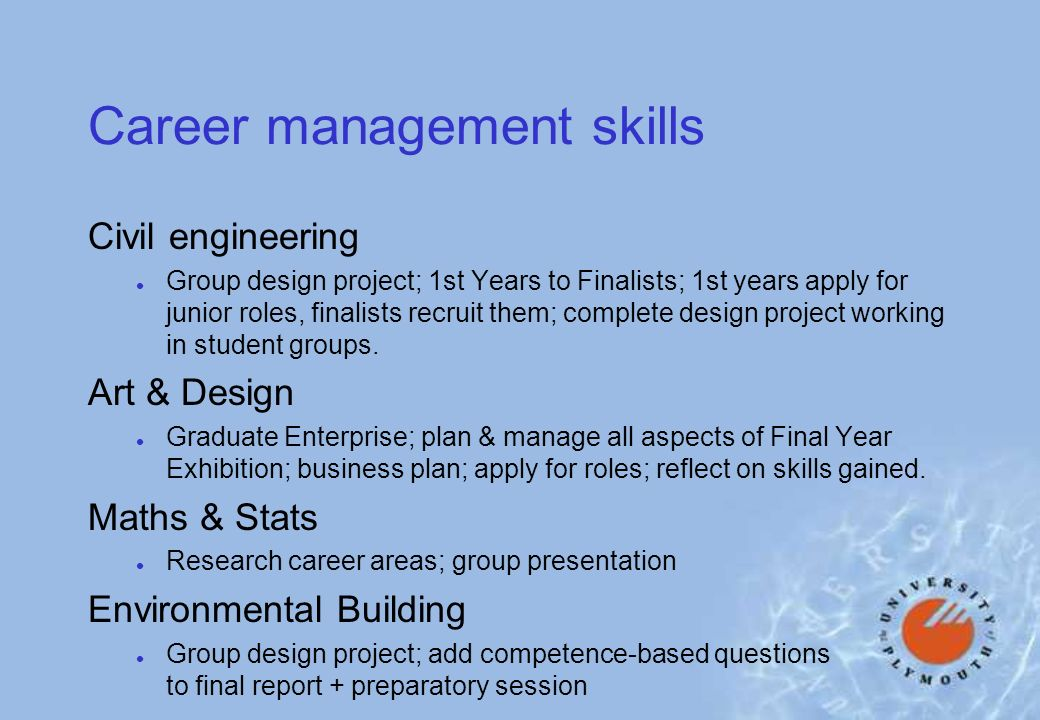 Career management skills Civil engineering l Group design project; 1st Years to Finalists; 1st years apply for junior roles, finalists recruit them; complete design project working in student groups.