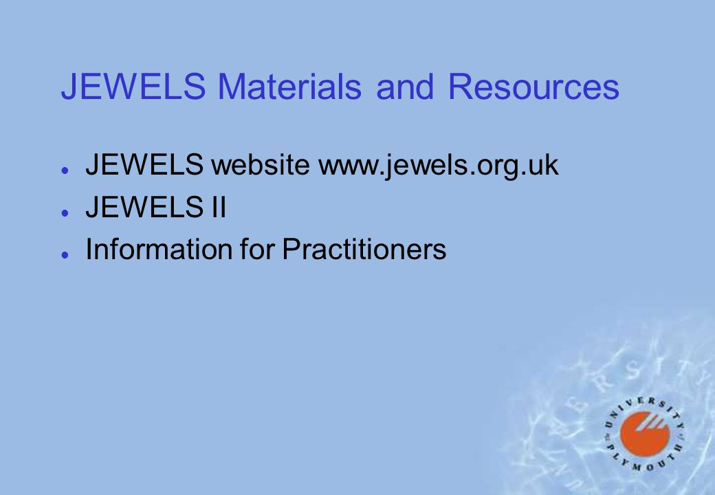 JEWELS Materials and Resources l JEWELS website   l JEWELS II l Information for Practitioners
