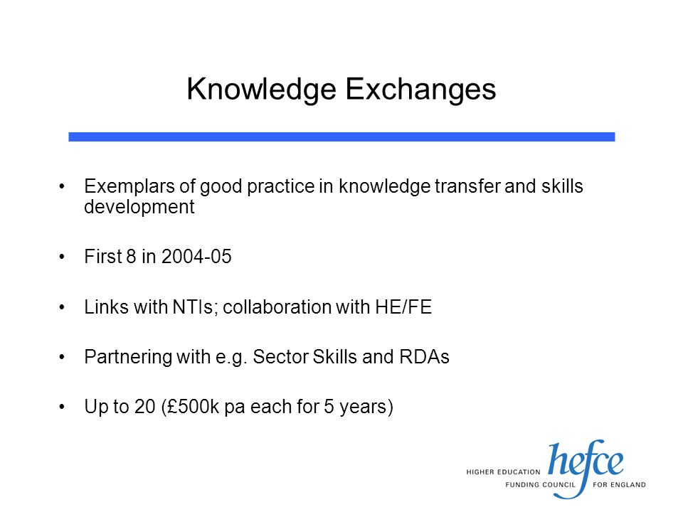Knowledge Exchanges Exemplars of good practice in knowledge transfer and skills development First 8 in Links with NTIs; collaboration with HE/FE Partnering with e.g.