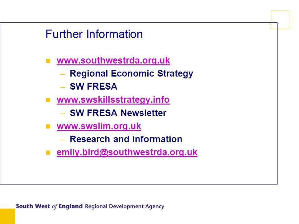Further Information n     –Regional Economic Strategy –SW FRESA n     –SW FRESA Newsletter n     –Research and information n