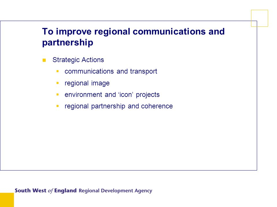 To improve regional communications and partnership Strategic Actions communications and transport regional image environment and icon projects regional partnership and coherence