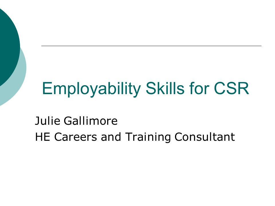 Employability Skills for CSR Julie Gallimore HE Careers and Training Consultant