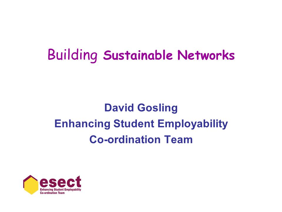 Building Sustainable Networks David Gosling Enhancing Student Employability Co-ordination Team