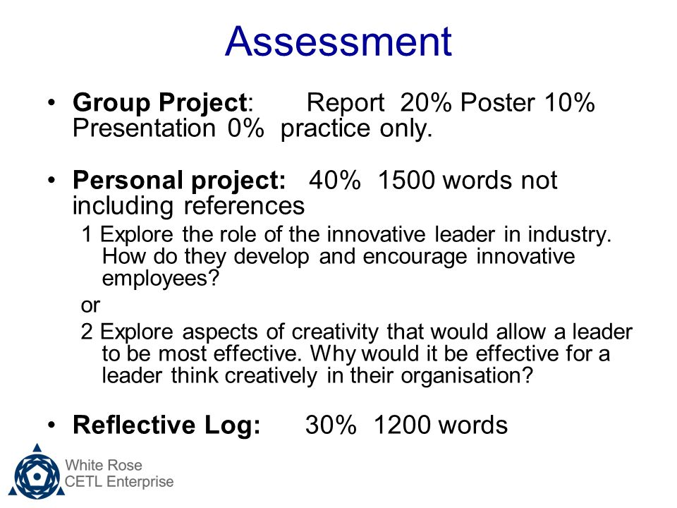 Assessment Group Project: Report 20% Poster 10% Presentation 0% practice only.