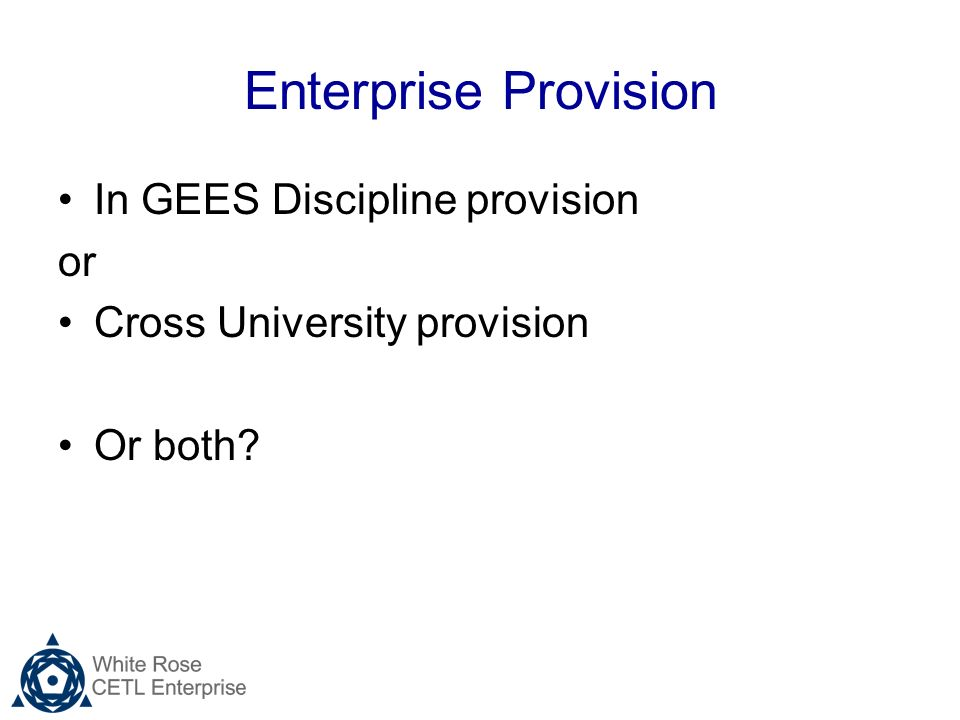 Enterprise Provision In GEES Discipline provision or Cross University provision Or both