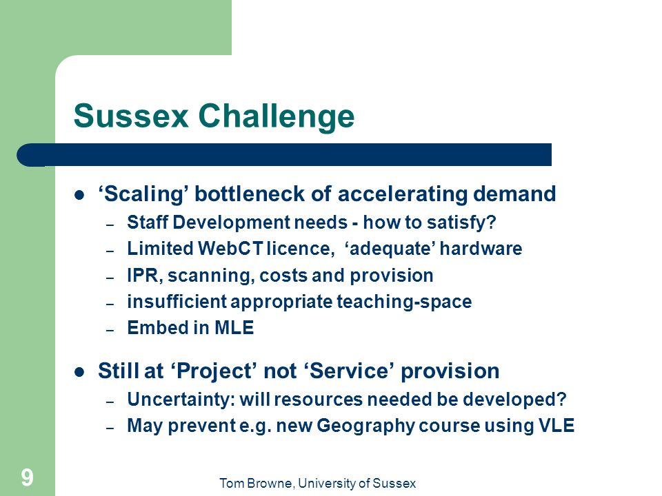 Tom Browne, University of Sussex 9 Sussex Challenge Scaling bottleneck of accelerating demand – Staff Development needs - how to satisfy.
