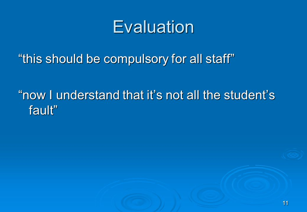 11 Evaluation this should be compulsory for all staff now I understand that its not all the students fault