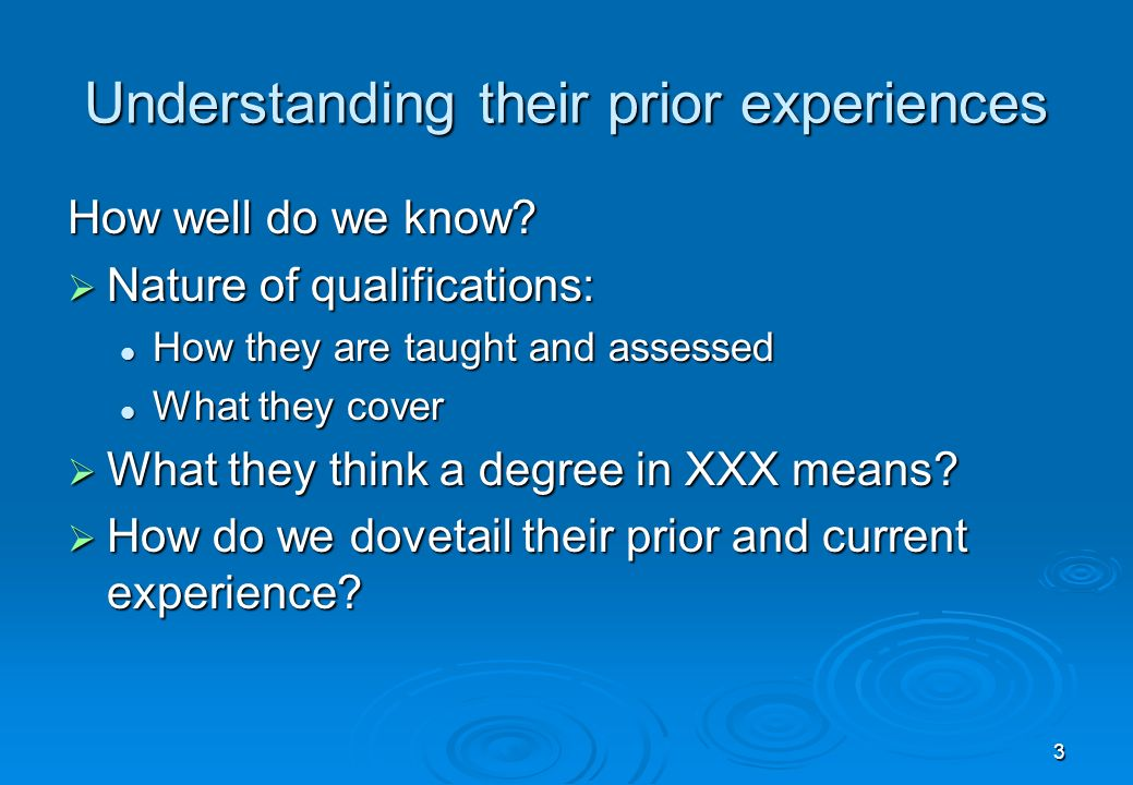 3 Understanding their prior experiences How well do we know.