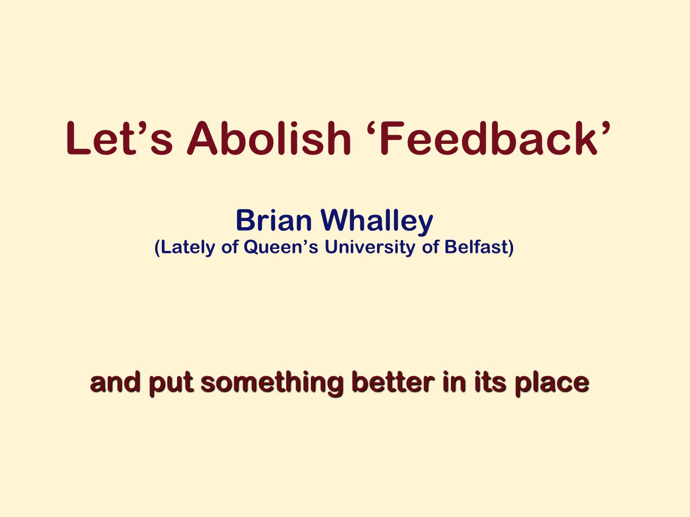 Lets Abolish Feedback Brian Whalley (Lately of Queens University of Belfast) and put something better in its place