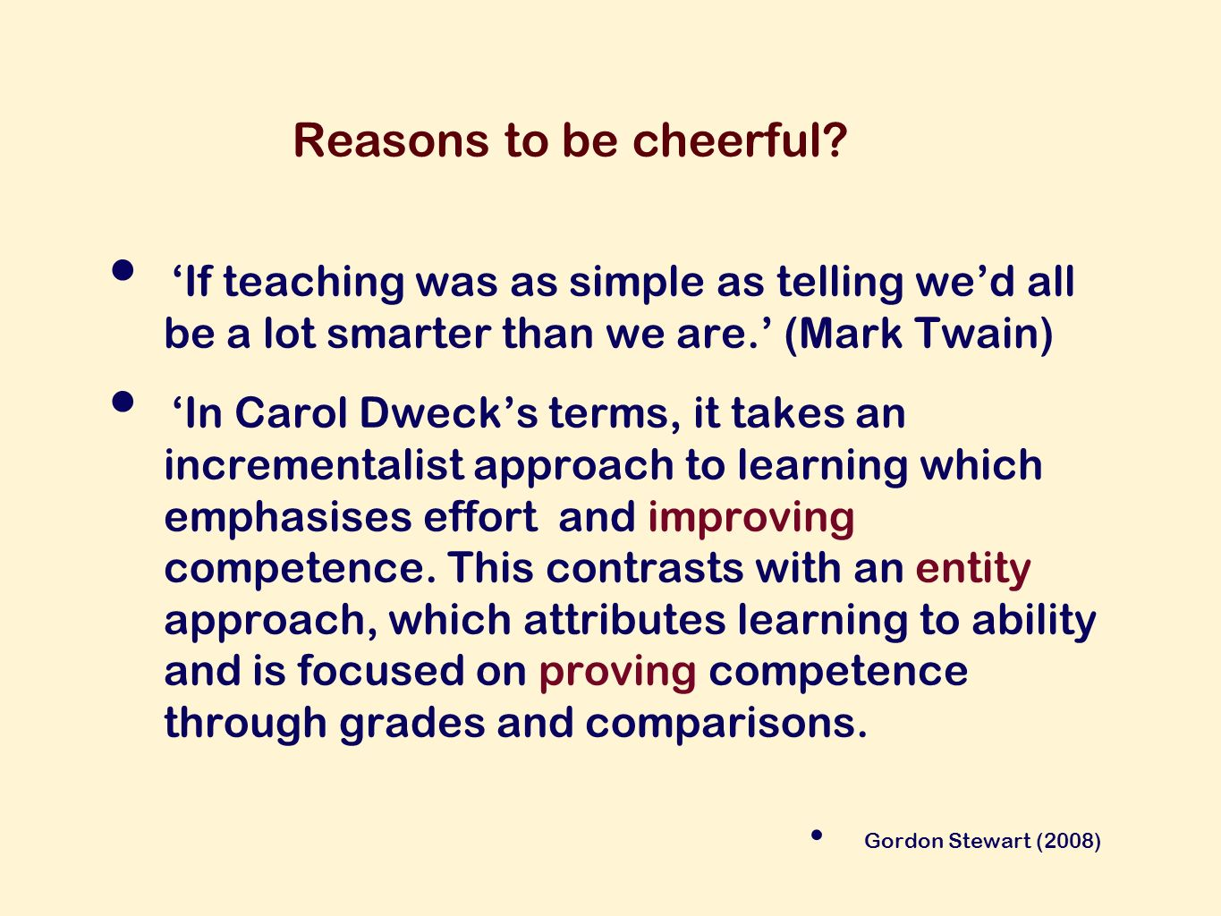 Reasons to be cheerful. If teaching was as simple as telling wed all be a lot smarter than we are.