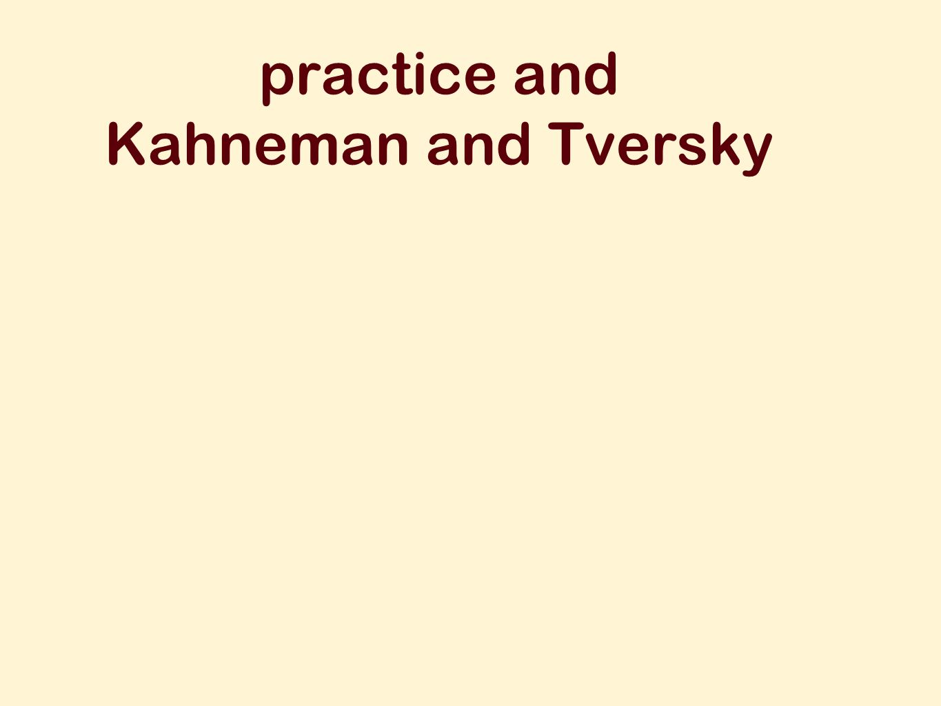 practice and Kahneman and Tversky