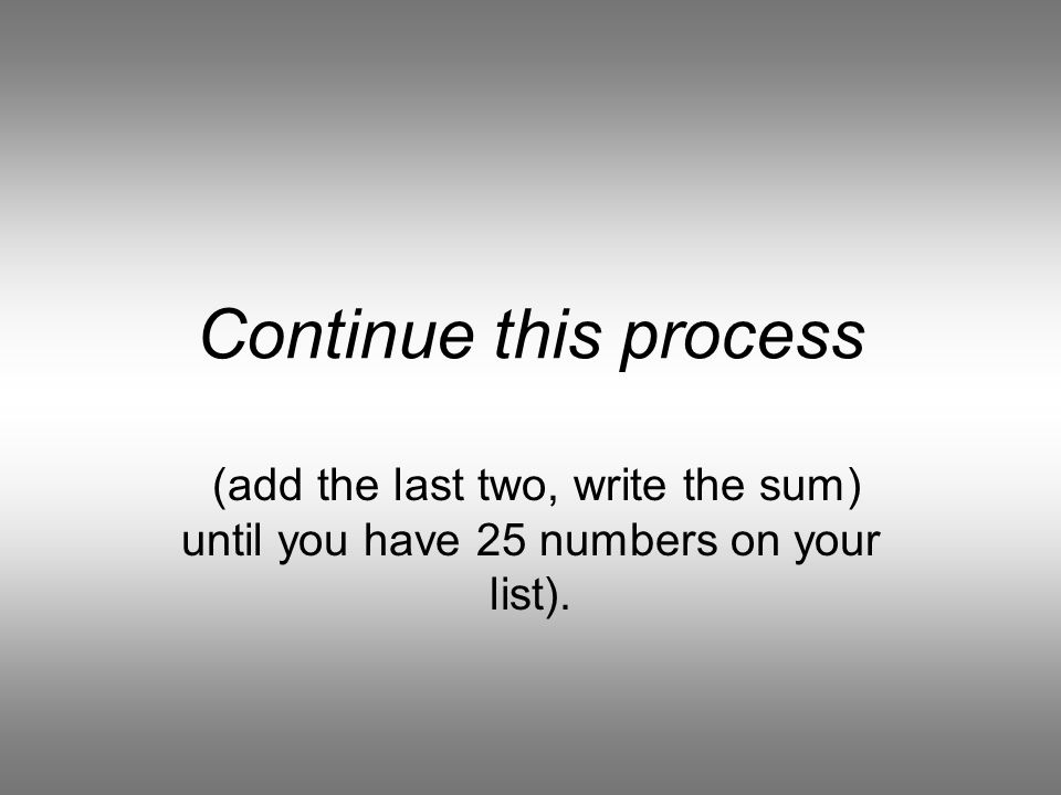 Step 4 Add the last two numbers and write the sum on the next line