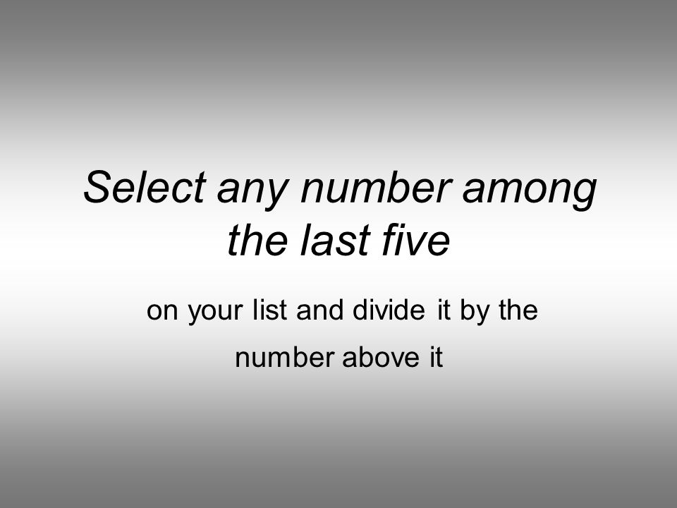 Continue this process (add the last two, write the sum) until you have 25 numbers on your list).