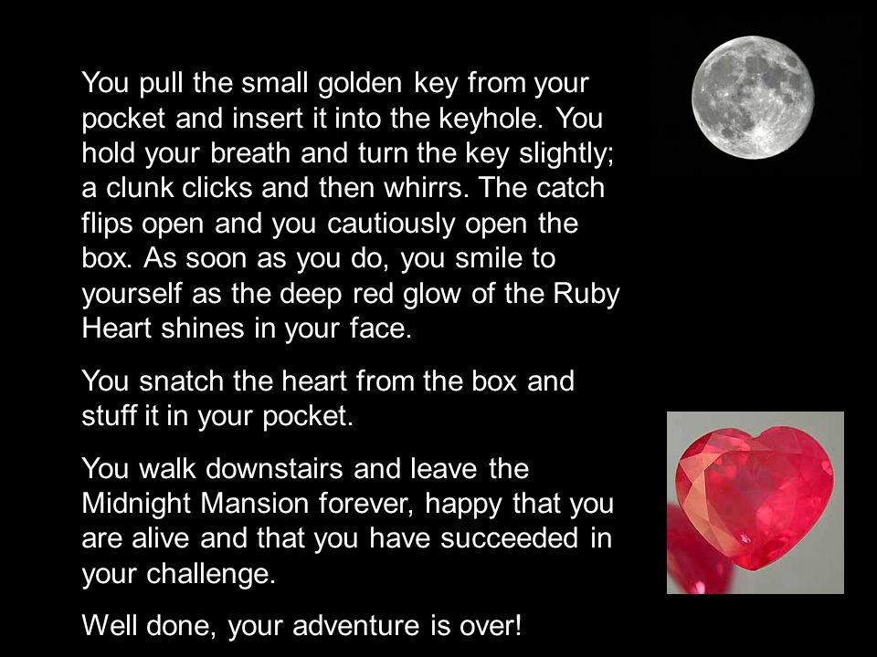 You pull the small golden key from your pocket and insert it into the keyhole.