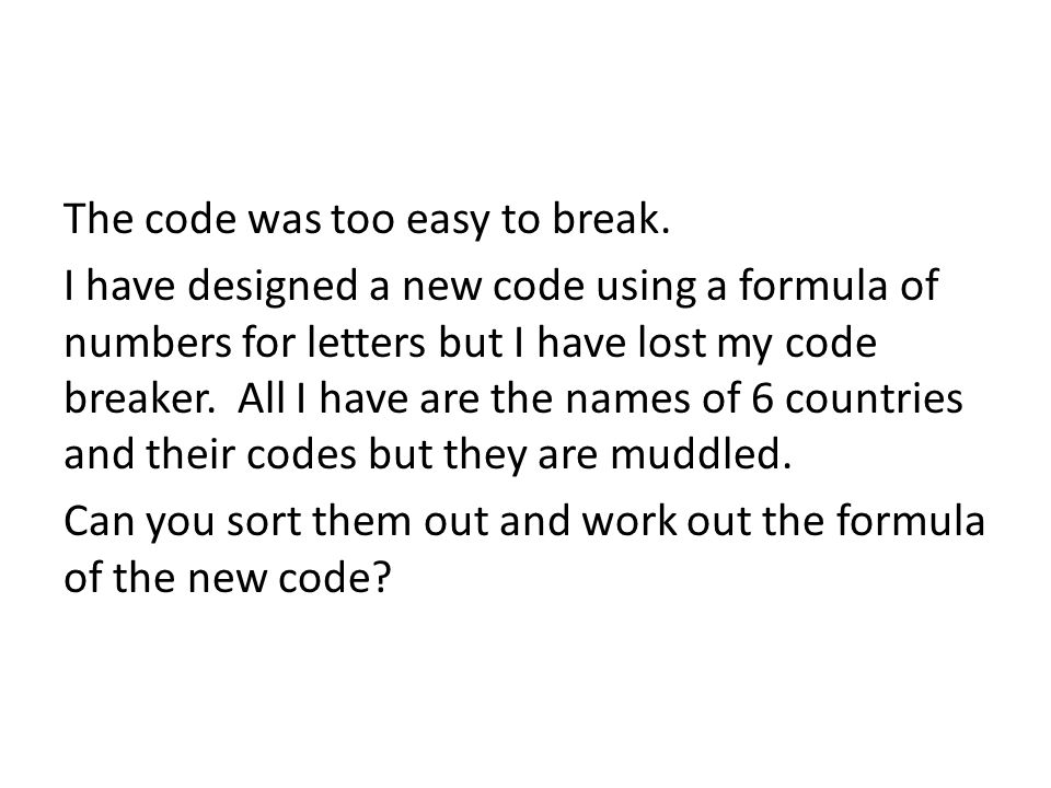 The code was too easy to break.