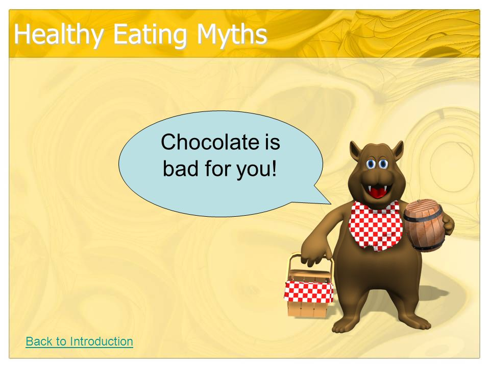 Healthy Eating Myths Chocolate is bad for you! Back to Introduction