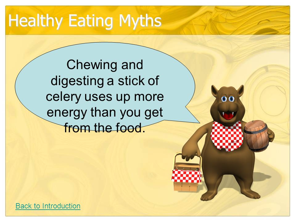 Healthy Eating Myths Chewing and digesting a stick of celery uses up more energy than you get from the food.