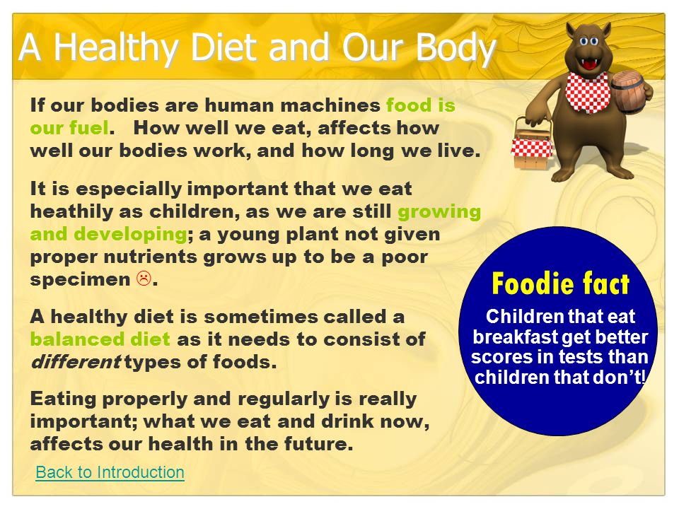A Healthy Diet and Our Body If our bodies are human machines food is our fuel.
