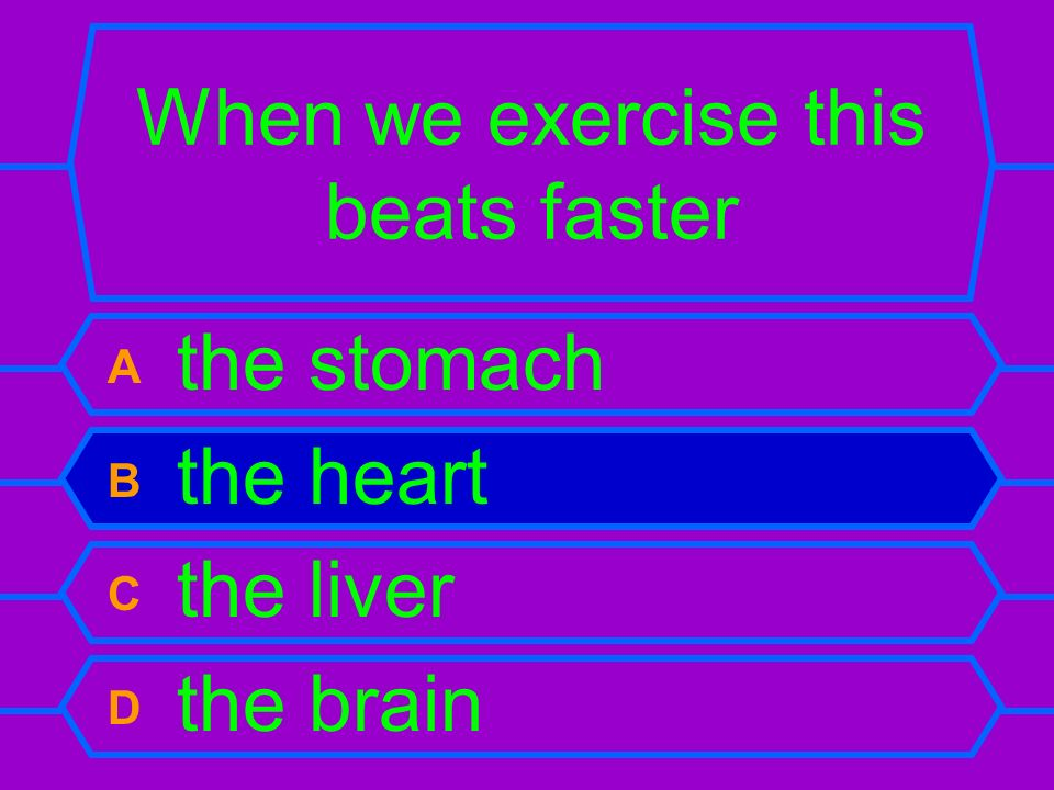 When we exercise this beats faster A the stomach B the heart C the liver D the brain