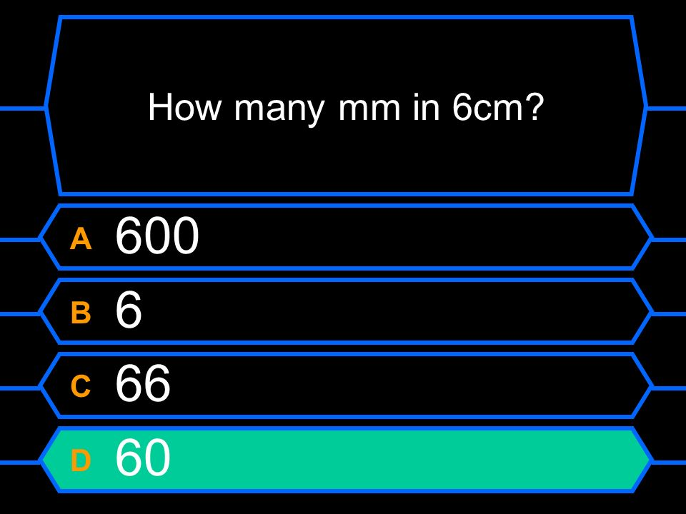 How many mm in 6cm A 600 B 6 C 66 D 60