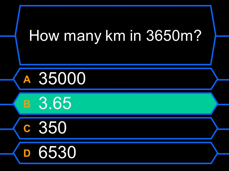 How many km in 3650m A 35000 B 3.65 C 350 D 6530