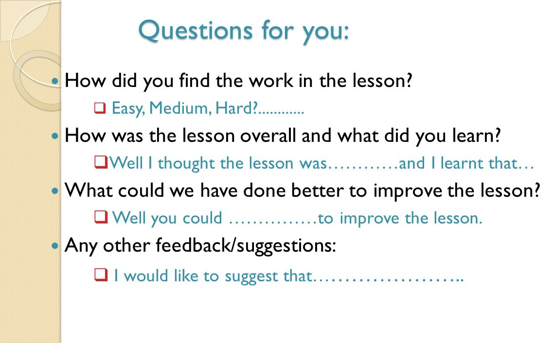 Questions for you: How did you find the work in the lesson.