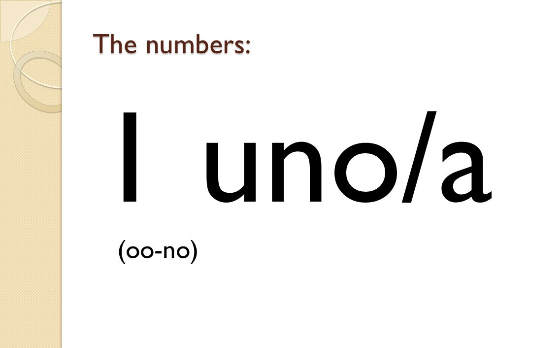 The numbers: 1 uno/a (oo-no)